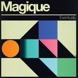 Magique - Eventually