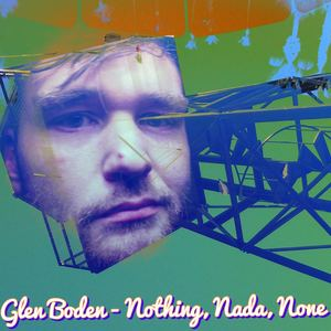 Glen Boden - Nothing, Nada, None