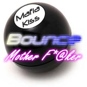 Mafia Kiss - Bounce (Mother Fucker)