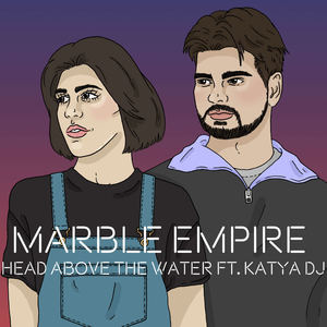Marble Empire - Head Above The Water Ft Katya DJ