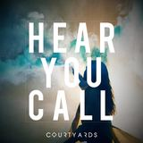 Courtyards - Hear You Call