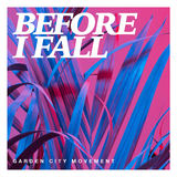 Garden City Movement - Before I Fall