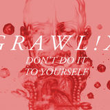 Grawl!x - Don't Do it to Yourself