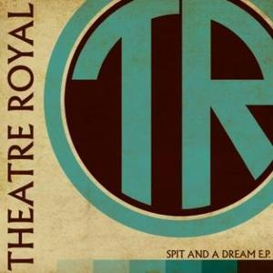 Theatre Royal - Spit and a Dream