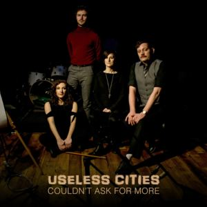 Useless Cities - Couldn't Ask For More