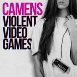 Camens - Violent Video Games