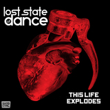Lost State of Dance - This Life Expoldes