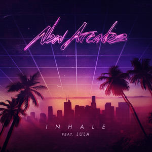 New Arcades - Inhale (Feat. LULA)