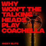 Nicky Blitz  - Why Won't The Talking Heads Play Coachella