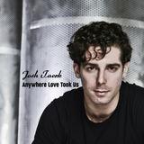 Josh Taerk - Anywhere Love Took Us