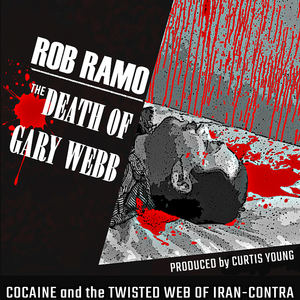 Rob Ramo - The Death of Gary Webb