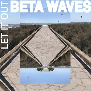 BETA WAVES - Let It Out