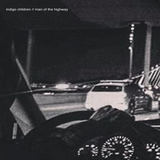 indigo children  - Man of the highway