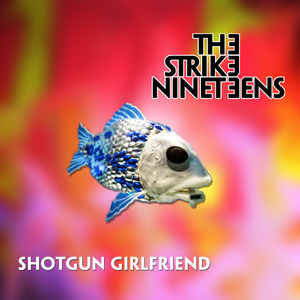 The Strike Nineteens - Shotgun Girlfriend