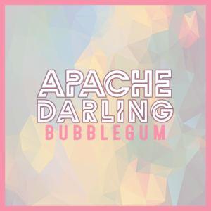 APACHE DARLING - Bubblegum