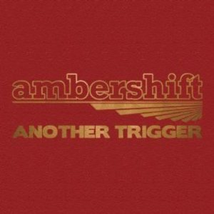 ambershift - Another Trigger