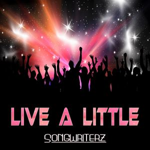 Songwriterz - Live A Little