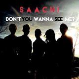 Saachi - Don't You Wanna See Me