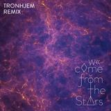 MALMØ - We Come From The Stars [Tronhjem Remix]