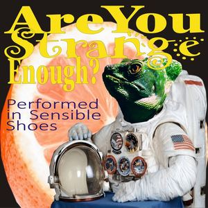 Performed in Sensible Shoes - Are You Strange Enough?