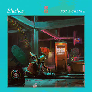 Blushes - Not A Chance