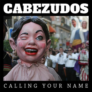 Cabezudos - Calling Your Name