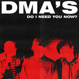 DMA'S - Do I Need You Now?