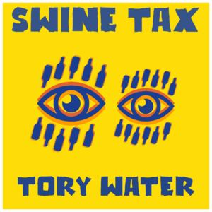 Swine Tax - Tory Water - Radio Edit