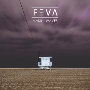 FEVA - Makin' Waves