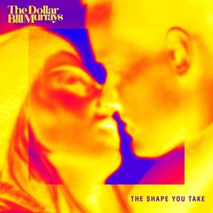 The Dollar Bill Murrays - The Shape You Take