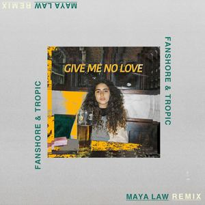 Fanshore & Tropic  - Maya Law- Give Me No Love ( Fanshore & Tropic Remix )