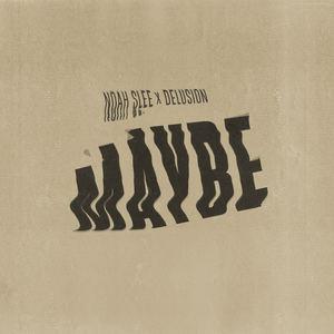 Noah Slee -  Noah Slee x Delusion - 'Maybe'
