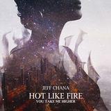 Jeff Chana - Hot Like Fire (You Take Me Higher)