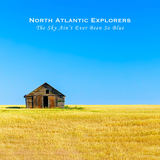 North Atlantic Explorers - The Sky Ain't Ever Been So Blue