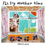 Indigo Husk - I'll Try Another Time