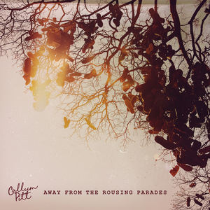 Callum Pitt - Away From The Rousing Parades