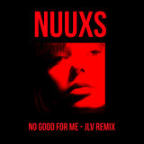 NUUXS - No Good For Me (JLV Remix)