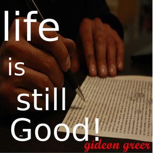 GIDEON GREER - LIFE IS STILL GOOD!