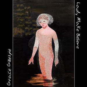 Grace Gillespie - Lady Make Believe