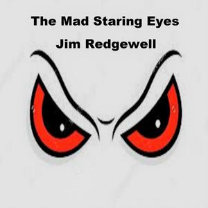 Jim Redgewell - The Mad Staring Eyes
