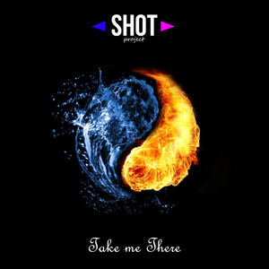 SHOT Project - Take me There