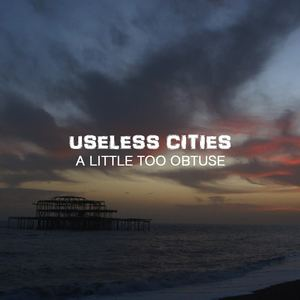 Useless Cities - A Little Too Obtuse