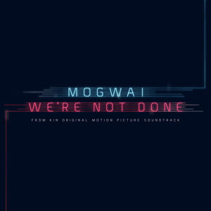 Mogwai - We're Not Done
