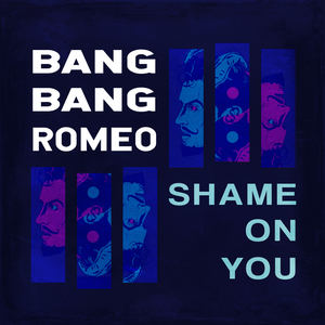 Bang Bang Romeo - Shame On You
