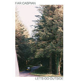 Far Caspian - Let's Go Outside