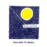 From Apes To Angels - Mere Mortal