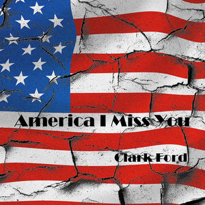 Clark Ford - America I Miss You