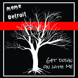 MeMe Detroit - Get Down On With Me