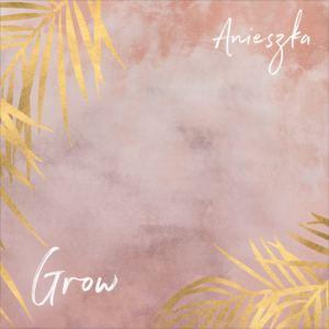 Anieszka - Grow