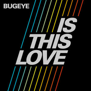 Bugeye - Is this love